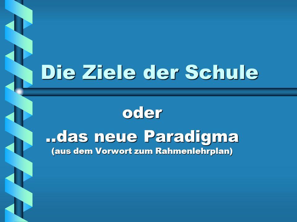 Die Ziele der Schule oder..das neue Paradigma (aus dem Vorwort zum Rahmenlehrplan)