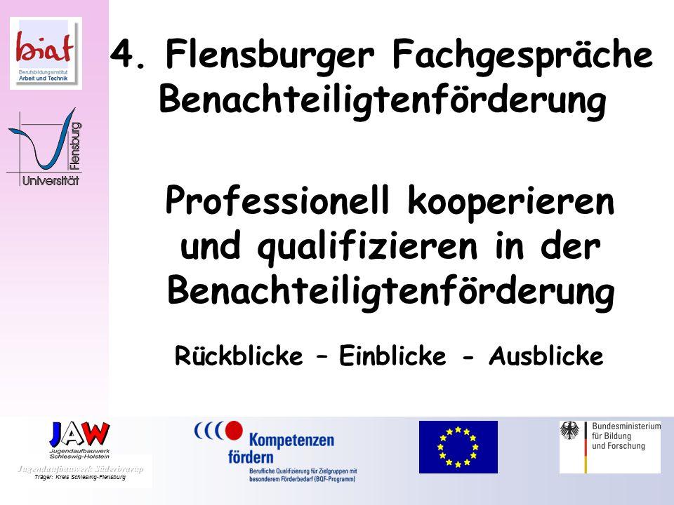 4. Flensburger Fachgespräche Benachteiligtenförderung Professionell kooperieren und qualifizieren in der Benachteiligtenförderung Rückblicke – Einblic