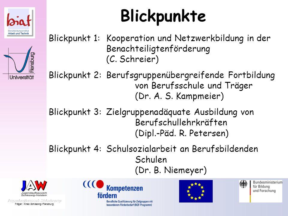 Blickpunkte Blickpunkt 1:Kooperation und Netzwerkbildung in der Benachteiligtenförderung (C. Schreier) Blickpunkt 2:Berufsgruppenübergreifende Fortbil