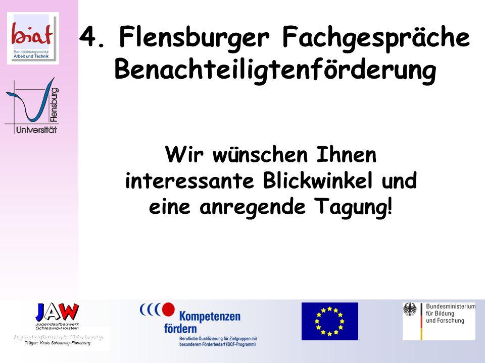 4. Flensburger Fachgespräche Benachteiligtenförderung Wir wünschen Ihnen interessante Blickwinkel und eine anregende Tagung!
