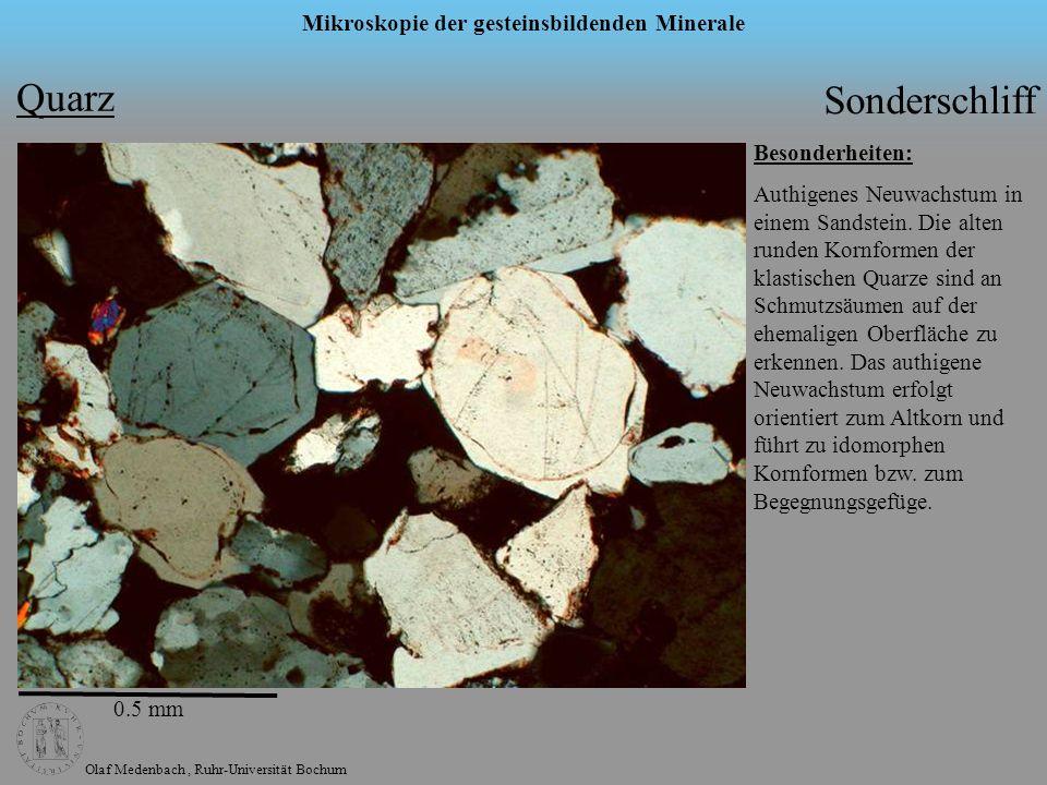 Olaf Medenbach, Ruhr-Universität Bochum Mikroskopie der gesteinsbildenden Minerale Quarz Besonderheiten: Authigenes Neuwachstum in einem Sandstein. Di