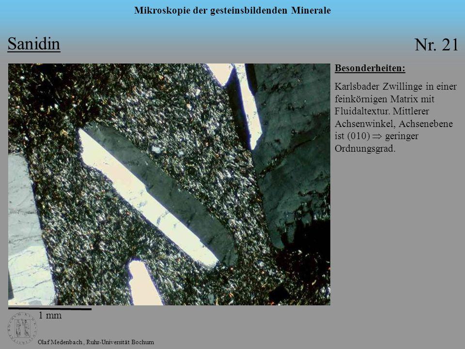 Olaf Medenbach, Ruhr-Universität Bochum Mikroskopie der gesteinsbildenden Minerale Sanidin Nr. 21 1 mm Besonderheiten: Karlsbader Zwillinge in einer f