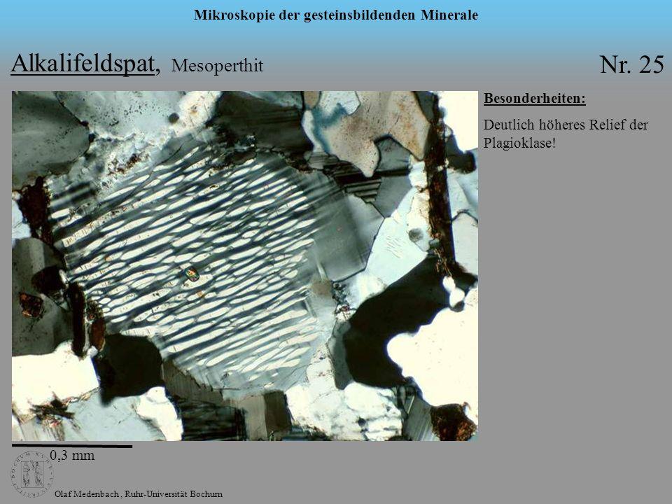 Olaf Medenbach, Ruhr-Universität Bochum Mikroskopie der gesteinsbildenden Minerale Alkalifeldspat, Mesoperthit Nr. 25 0,3 mm Besonderheiten: Deutlich