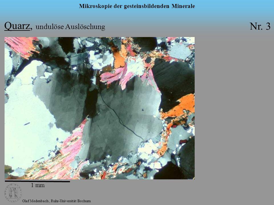 Olaf Medenbach, Ruhr-Universität Bochum Mikroskopie der gesteinsbildenden Minerale 1 mm Quarz, undulöse Auslöschung Nr. 3