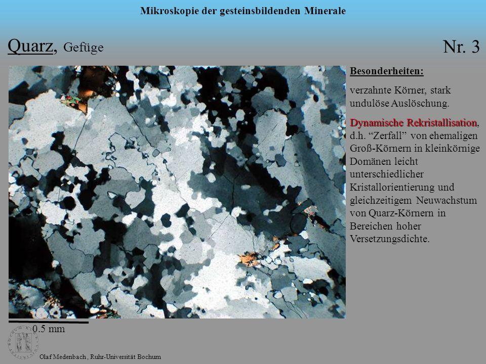 Olaf Medenbach, Ruhr-Universität Bochum Mikroskopie der gesteinsbildenden Minerale 0.5 mm Quarz, Gefüge Besonderheiten: verzahnte Körner, stark undulö