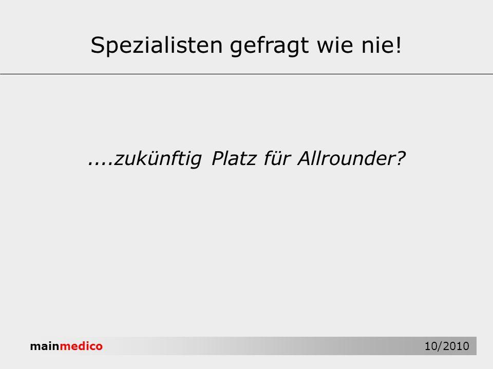 mainmedico 10/2010 Spezialisten gefragt wie nie!....zukünftig Platz für Allrounder?