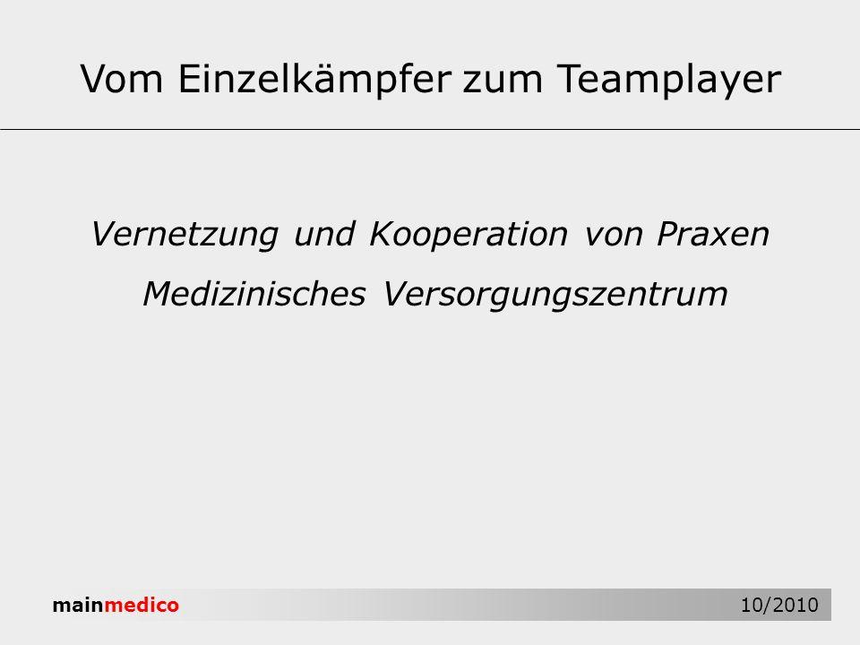 mainmedico 10/2010 Vernetzung und Kooperation von Praxen Medizinisches Versorgungszentrum Vom Einzelkämpfer zum Teamplayer