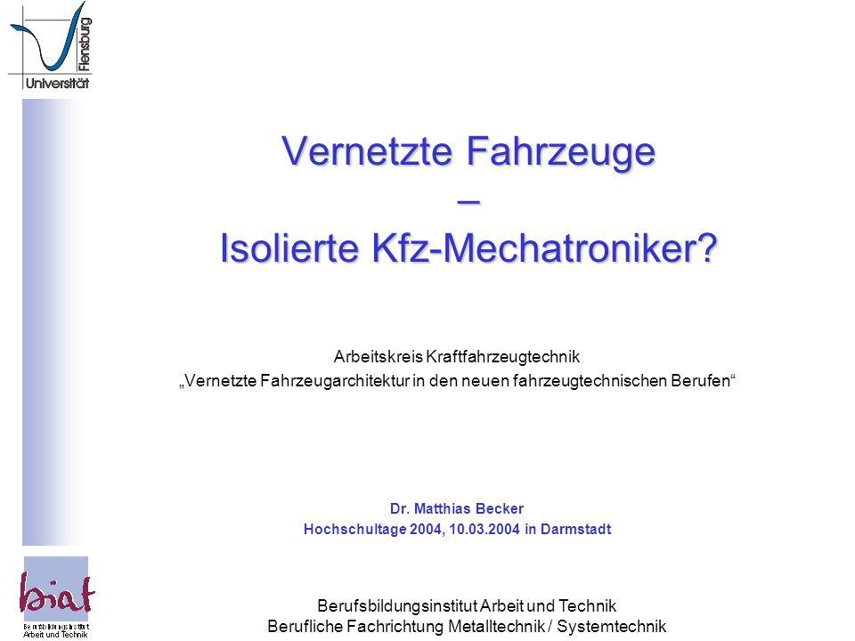 Berufsbildungsinstitut Arbeit und Technik Berufliche Fachrichtung Metalltechnik / Systemtechnik Vernetzte Fahrzeuge – Isolierte Kfz-Mechatroniker? Arb