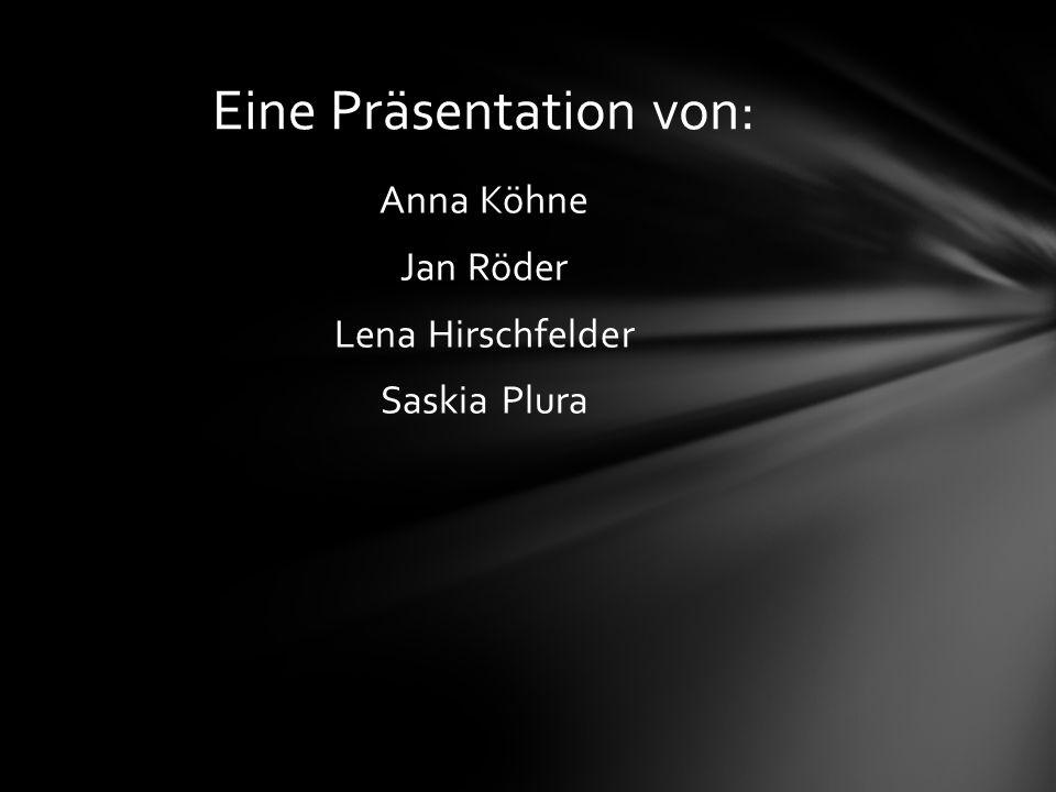 Anna Köhne Jan Röder Lena Hirschfelder Saskia Plura Eine Präsentation von: