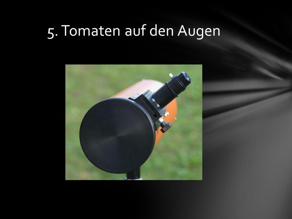 5. Tomaten auf den Augen