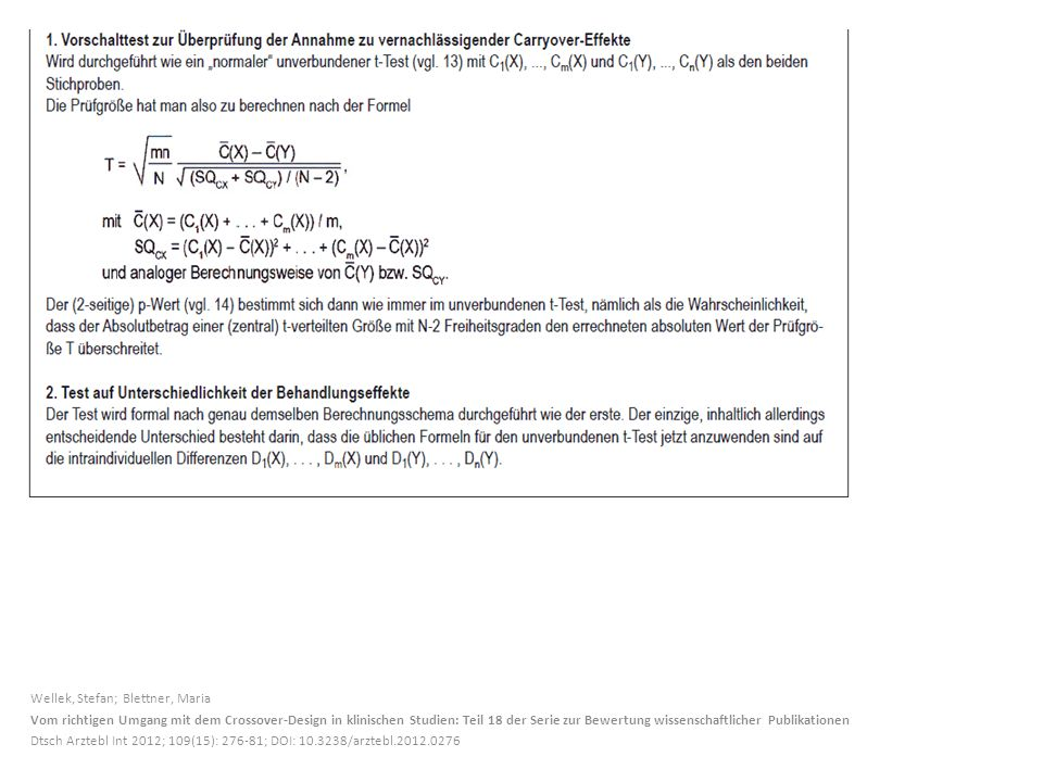 Wellek, Stefan; Blettner, Maria Vom richtigen Umgang mit dem Crossover-Design in klinischen Studien: Teil 18 der Serie zur Bewertung wissenschaftlicher Publikationen Dtsch Arztebl Int 2012; 109(15): 276-81; DOI: 10.3238/arztebl.2012.0276