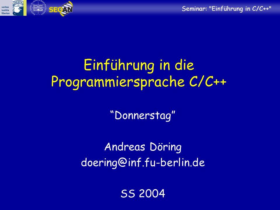 Seminar: Einführung in C/C++ Einführung in die Programmiersprache C/C++ Donnerstag Andreas Döring doering@inf.fu-berlin.de SS 2004