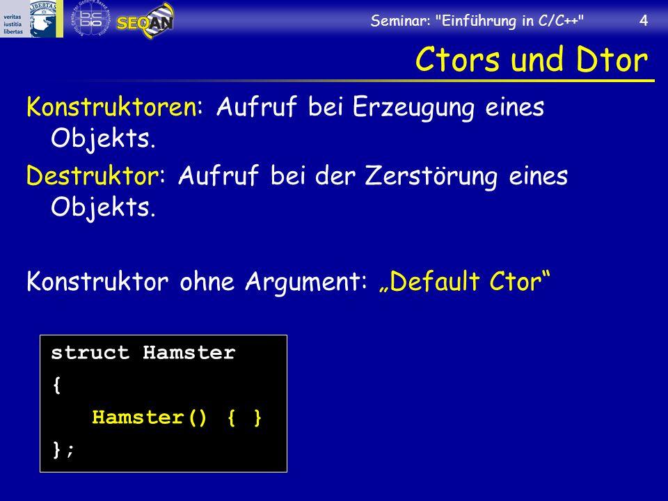 Seminar: Einführung in C/C++ 4 Ctors und Dtor Konstruktoren: Aufruf bei Erzeugung eines Objekts.