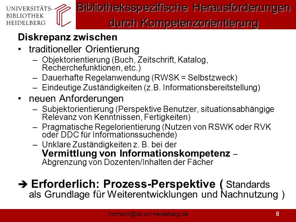 homann@ub.uni-heidelberg.de9 Entwicklungen / Arbeiten basierend auf ACRL- Standards Konkretisierung der Standards –Objectives for Information Literacy Instruction (2001) z.B.