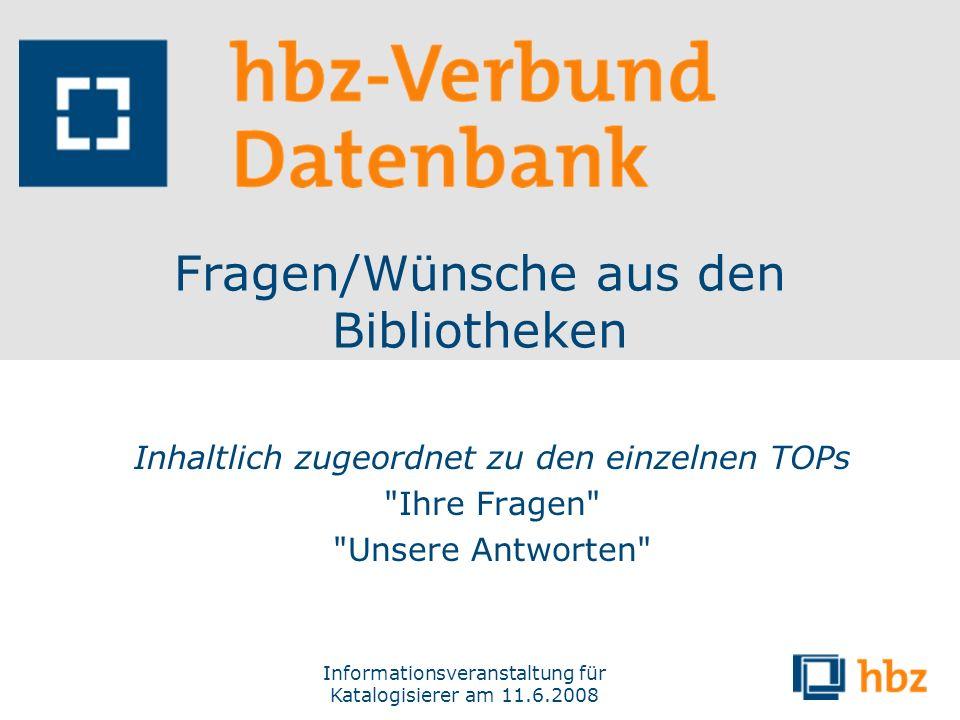 Informationsveranstaltung für Katalogisierer am 11.6.2008 Fragen/Wünsche aus den Bibliotheken Inhaltlich zugeordnet zu den einzelnen TOPs