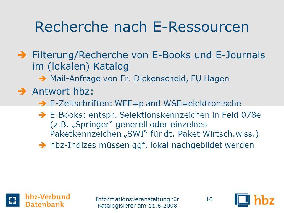Informationsveranstaltung für Katalogisierer am 11.6.2008 10 Recherche nach E-Ressourcen Filterung/Recherche von E-Books und E-Journals im (lokalen) K