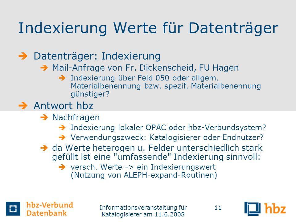 Informationsveranstaltung für Katalogisierer am 11.6.2008 11 Indexierung Werte für Datenträger Datenträger: Indexierung Mail-Anfrage von Fr. Dickensch