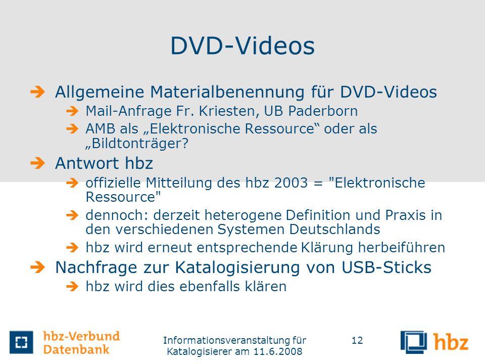 Informationsveranstaltung für Katalogisierer am 11.6.2008 12 DVD-Videos Allgemeine Materialbenennung für DVD-Videos Mail-Anfrage Fr. Kriesten, UB Pade