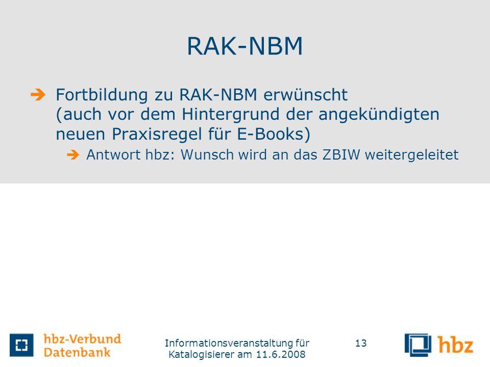 Informationsveranstaltung für Katalogisierer am 11.6.2008 13 RAK-NBM Fortbildung zu RAK-NBM erwünscht (auch vor dem Hintergrund der angekündigten neue
