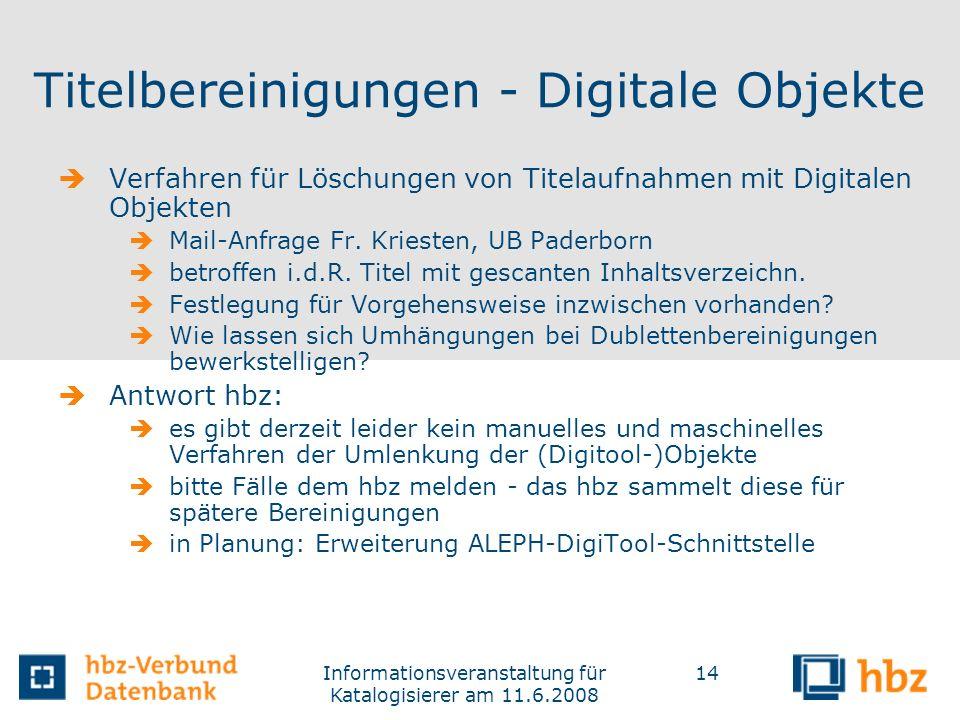 Informationsveranstaltung für Katalogisierer am 11.6.2008 14 Titelbereinigungen - Digitale Objekte Verfahren für Löschungen von Titelaufnahmen mit Dig