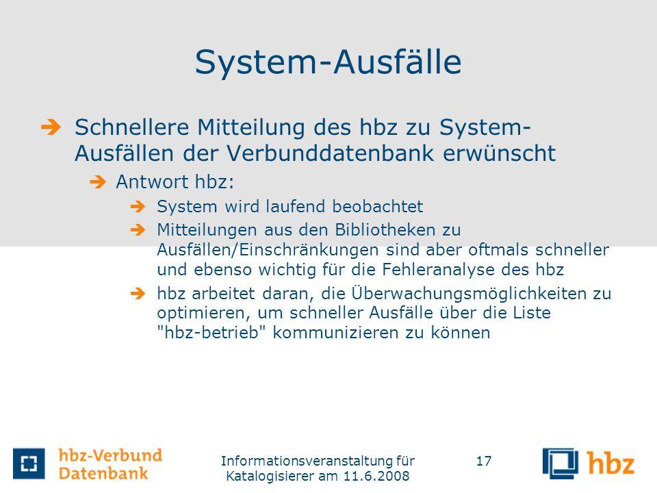 Informationsveranstaltung für Katalogisierer am 11.6.2008 17 System-Ausfälle Schnellere Mitteilung des hbz zu System- Ausfällen der Verbunddatenbank e