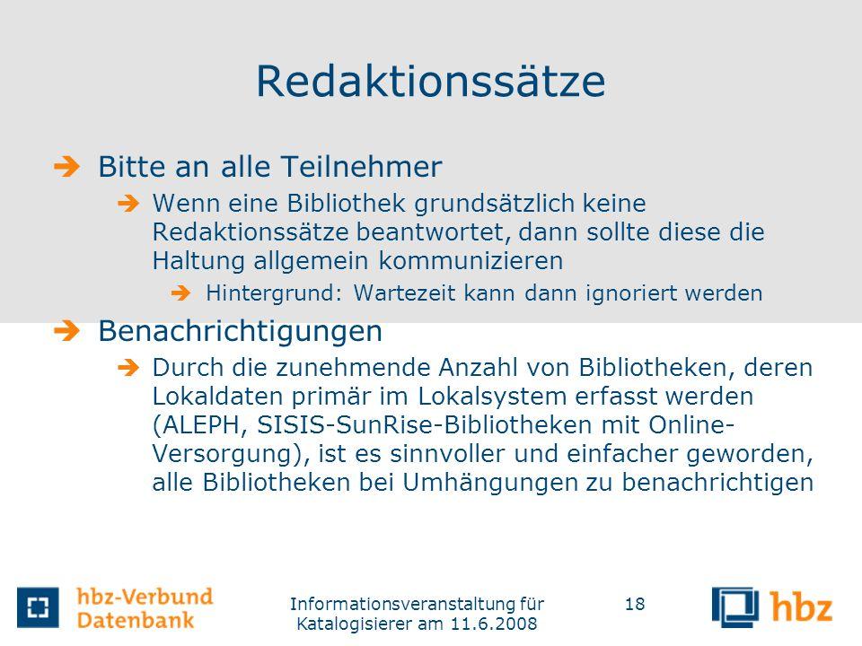 Informationsveranstaltung für Katalogisierer am 11.6.2008 18 Redaktionssätze Bitte an alle Teilnehmer Wenn eine Bibliothek grundsätzlich keine Redakti