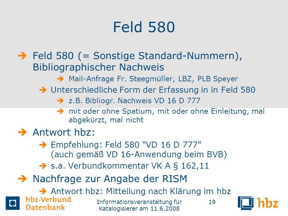 Informationsveranstaltung für Katalogisierer am 11.6.2008 19 Feld 580 Feld 580 (= Sonstige Standard-Nummern), Bibliographischer Nachweis Mail-Anfrage