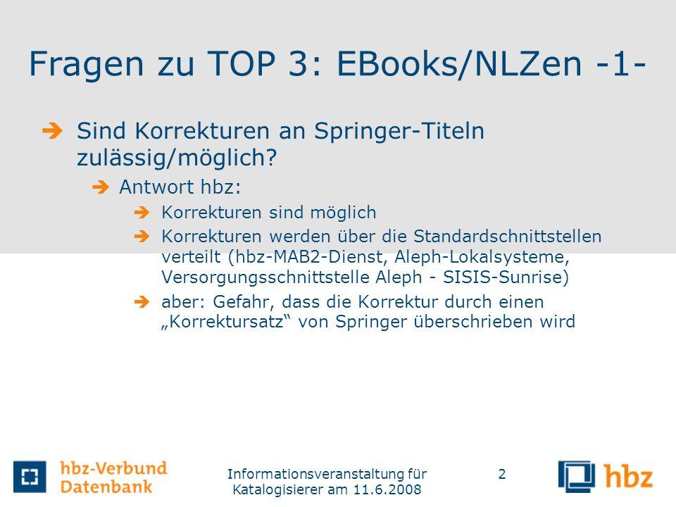 Informationsveranstaltung für Katalogisierer am 11.6.2008 2 Fragen zu TOP 3: EBooks/NLZen -1- Sind Korrekturen an Springer-Titeln zulässig/möglich? An