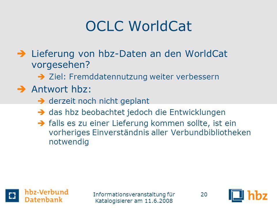 Informationsveranstaltung für Katalogisierer am 11.6.2008 20 OCLC WorldCat Lieferung von hbz-Daten an den WorldCat vorgesehen? Ziel: Fremddatennutzung