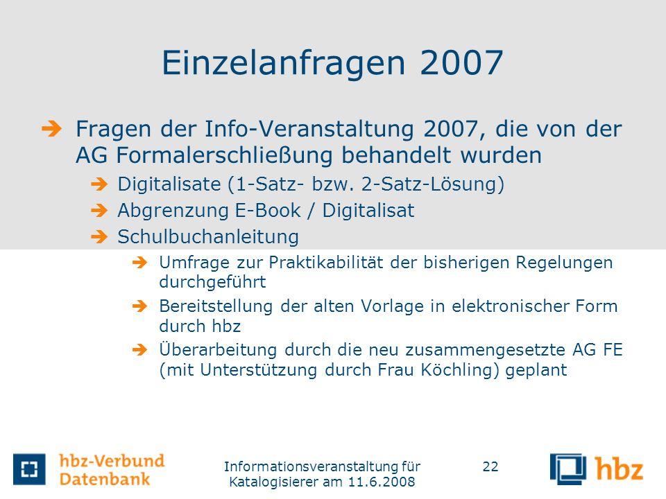 Informationsveranstaltung für Katalogisierer am 11.6.2008 22 Einzelanfragen 2007 Fragen der Info-Veranstaltung 2007, die von der AG Formalerschließung