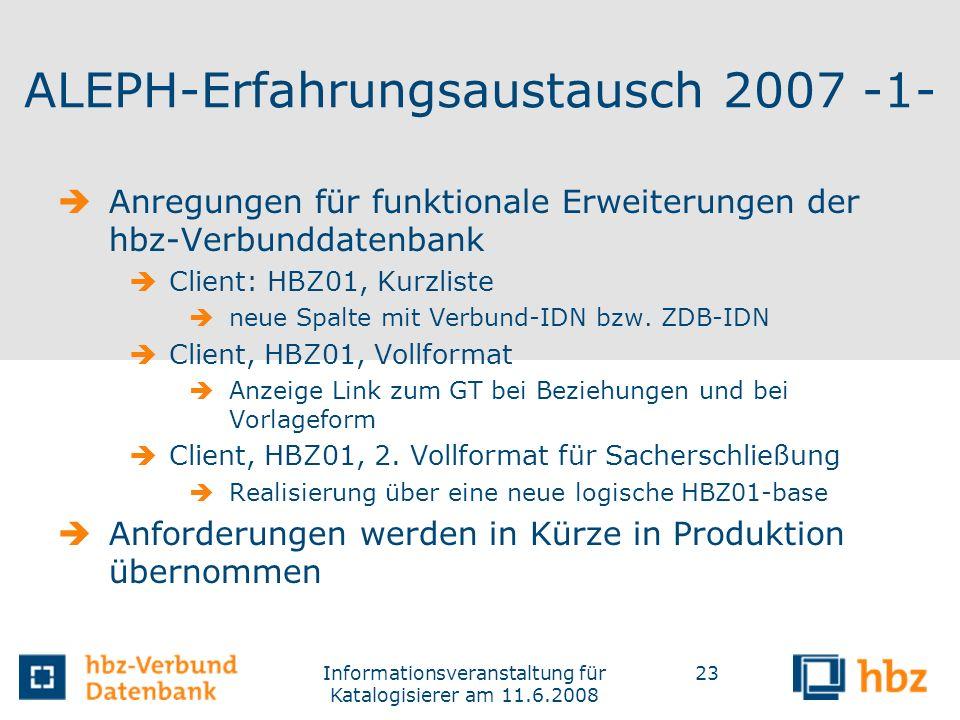 Informationsveranstaltung für Katalogisierer am 11.6.2008 23 ALEPH-Erfahrungsaustausch 2007 -1- Anregungen für funktionale Erweiterungen der hbz-Verbu