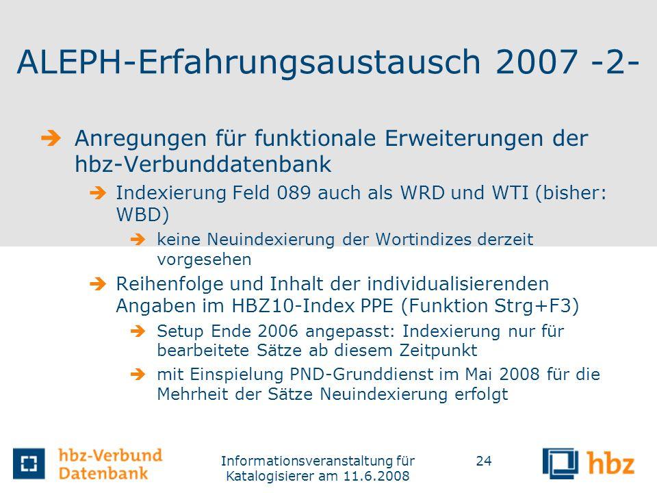 Informationsveranstaltung für Katalogisierer am 11.6.2008 24 ALEPH-Erfahrungsaustausch 2007 -2- Anregungen für funktionale Erweiterungen der hbz-Verbu