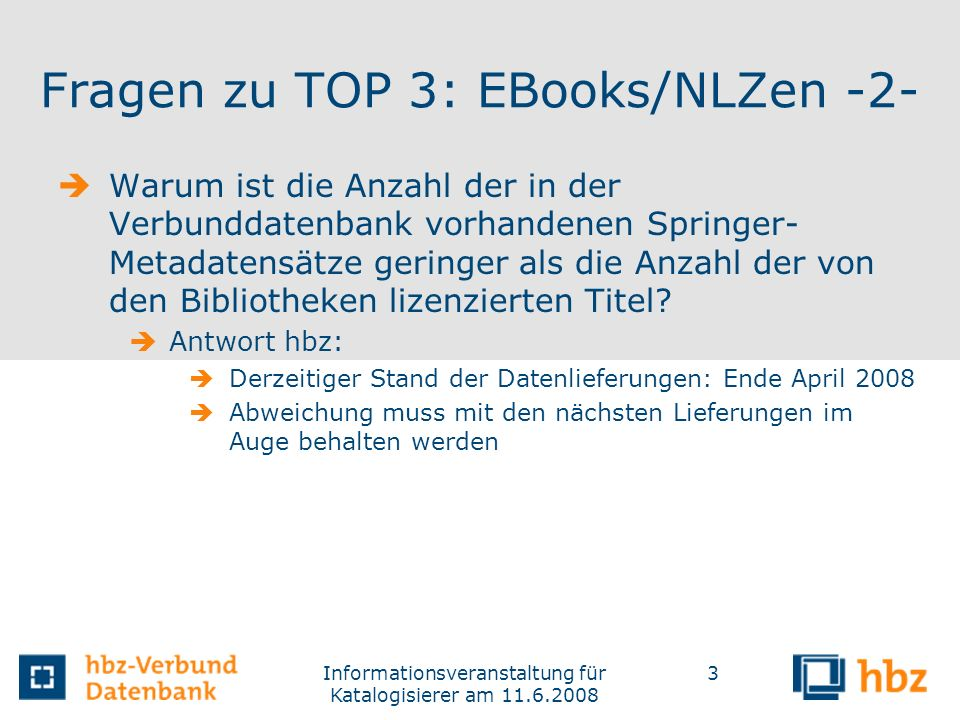 Informationsveranstaltung für Katalogisierer am 11.6.2008 3 Fragen zu TOP 3: EBooks/NLZen -2- Warum ist die Anzahl der in der Verbunddatenbank vorhand