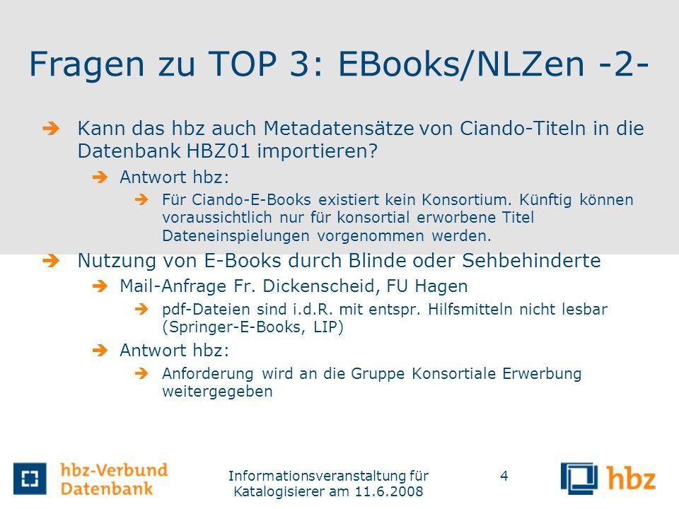 Informationsveranstaltung für Katalogisierer am 11.6.2008 4 Fragen zu TOP 3: EBooks/NLZen -2- Kann das hbz auch Metadatensätze von Ciando-Titeln in di