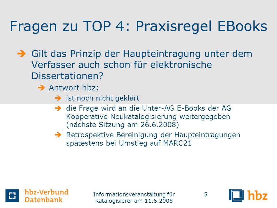 Informationsveranstaltung für Katalogisierer am 11.6.2008 5 Fragen zu TOP 4: Praxisregel EBooks Gilt das Prinzip der Haupteintragung unter dem Verfass