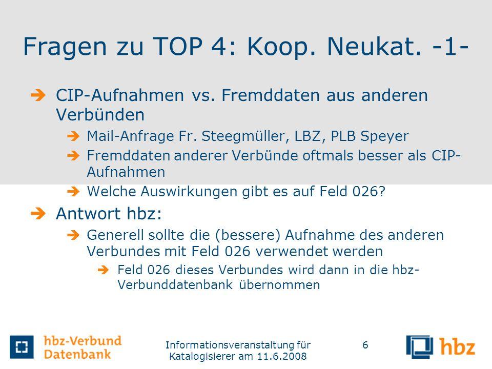 Informationsveranstaltung für Katalogisierer am 11.6.2008 6 Fragen zu TOP 4: Koop. Neukat. -1- CIP-Aufnahmen vs. Fremddaten aus anderen Verbünden Mail