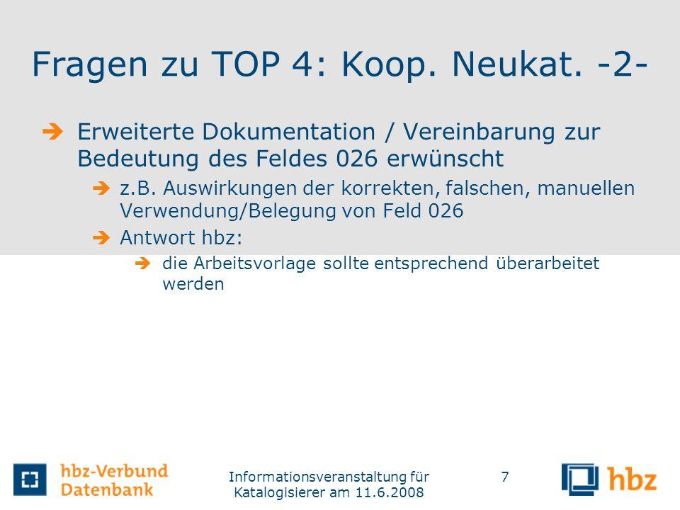 Informationsveranstaltung für Katalogisierer am 11.6.2008 7 Fragen zu TOP 4: Koop. Neukat. -2- Erweiterte Dokumentation / Vereinbarung zur Bedeutung d