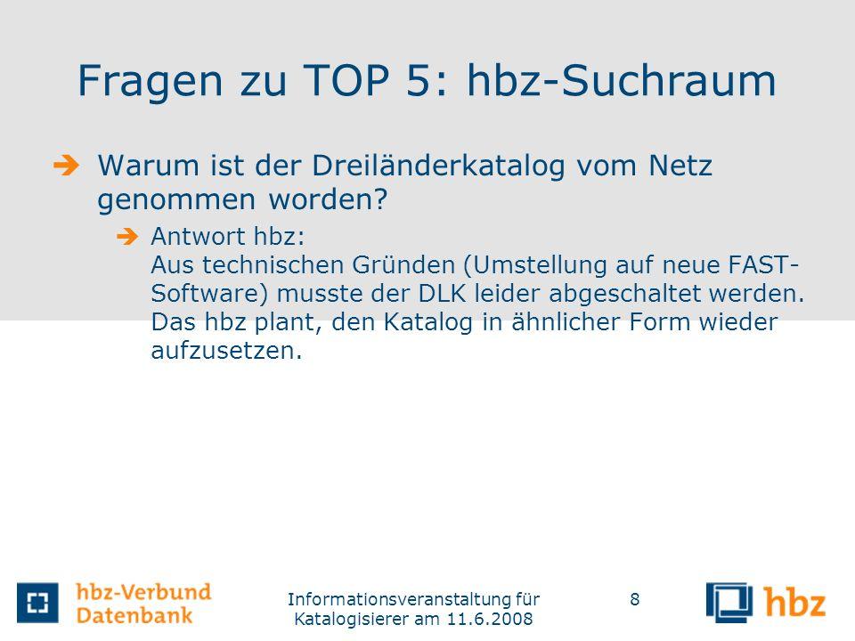 Informationsveranstaltung für Katalogisierer am 11.6.2008 8 Fragen zu TOP 5: hbz-Suchraum Warum ist der Dreiländerkatalog vom Netz genommen worden? An
