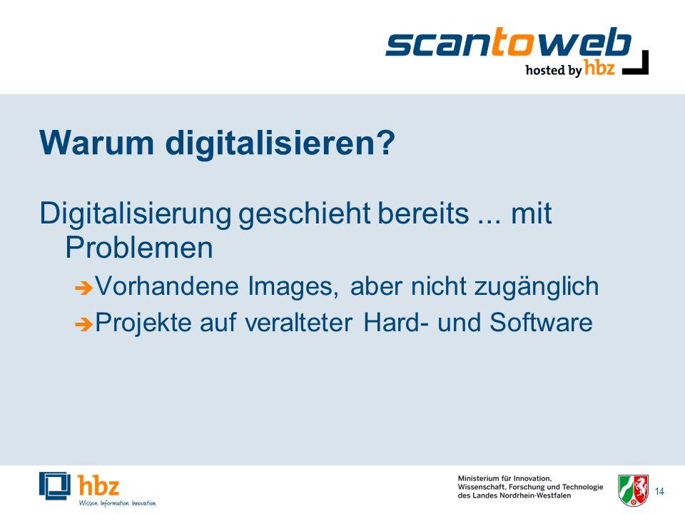 14 Warum digitalisieren. Digitalisierung geschieht bereits...