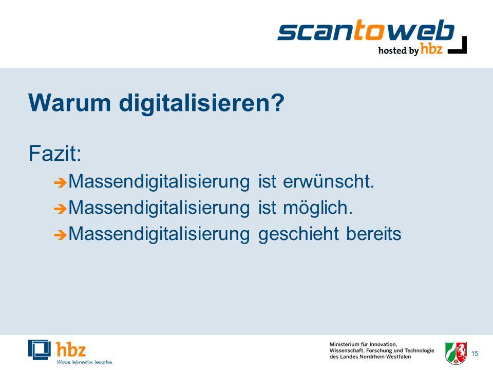 15 Warum digitalisieren. Fazit: Massendigitalisierung ist erwünscht.