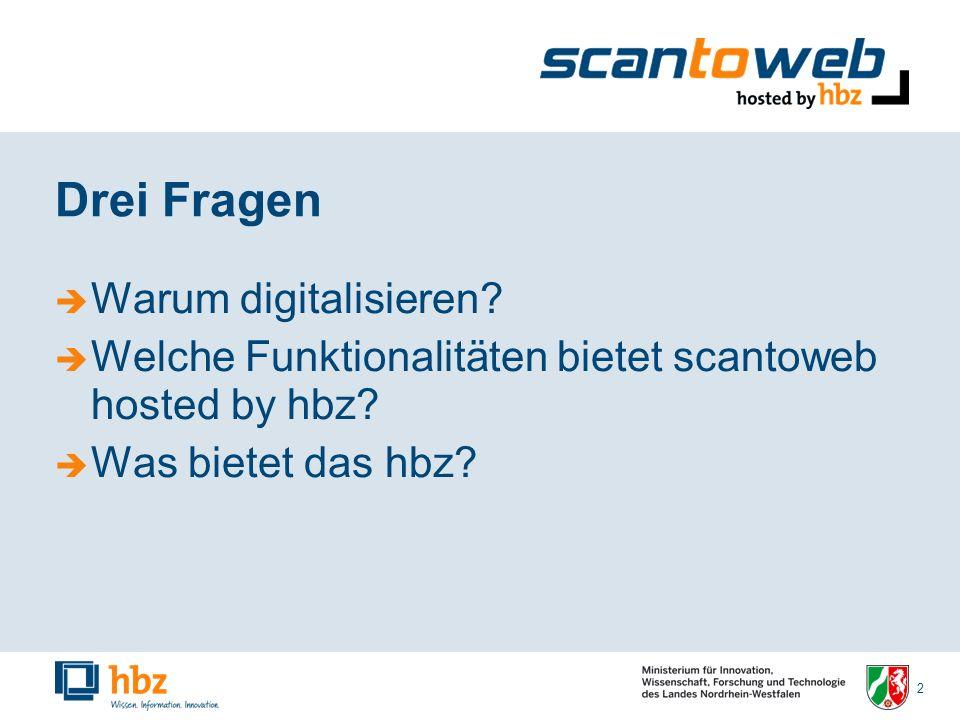 3 Drei Fragen Warum digitalisieren.Welche Funktionalitäten bietet scantoweb hosted by hbz.