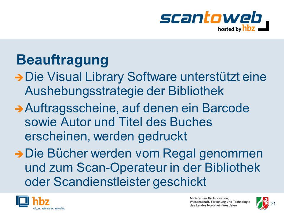 21 Beauftragung Die Visual Library Software unterstützt eine Aushebungsstrategie der Bibliothek Auftragsscheine, auf denen ein Barcode sowie Autor und Titel des Buches erscheinen, werden gedruckt Die Bücher werden vom Regal genommen und zum Scan-Operateur in der Bibliothek oder Scandienstleister geschickt