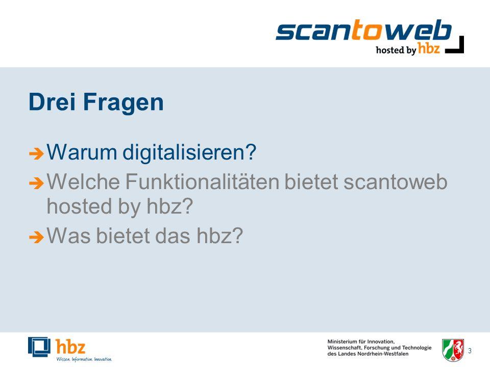 3 Drei Fragen Warum digitalisieren. Welche Funktionalitäten bietet scantoweb hosted by hbz.
