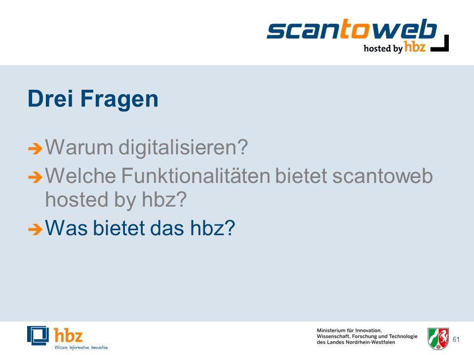 61 Drei Fragen Warum digitalisieren. Welche Funktionalitäten bietet scantoweb hosted by hbz.