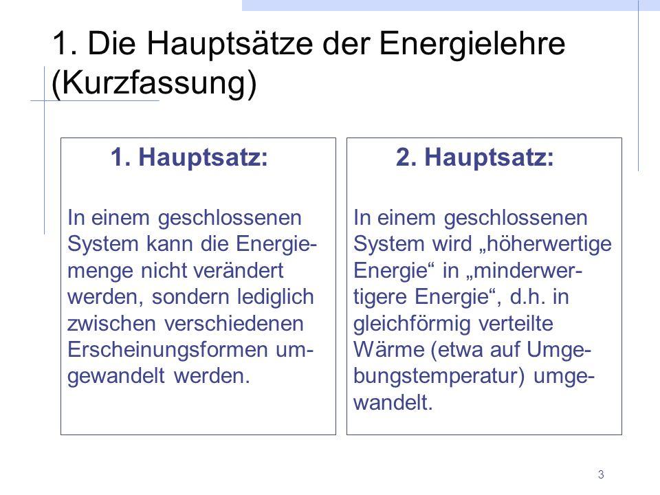 3 1. Die Hauptsätze der Energielehre (Kurzfassung) 1. Hauptsatz: In einem geschlossenen System kann die Energie- menge nicht verändert werden, sondern