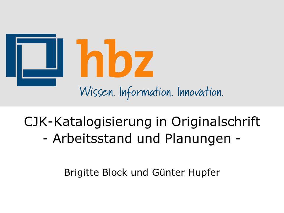 CJK-Katalogisierung in Originalschrift - Arbeitsstand und Planungen - Brigitte Block und Günter Hupfer