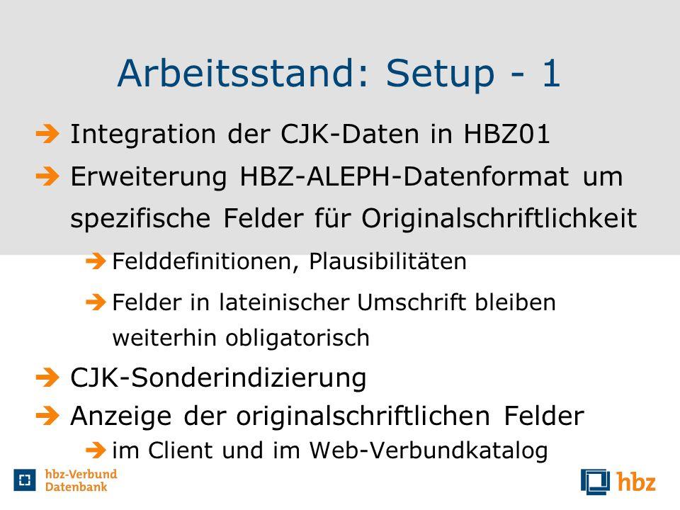 Arbeitsstand: Setup - 1 Integration der CJK-Daten in HBZ01 Erweiterung HBZ-ALEPH-Datenformat um spezifische Felder für Originalschriftlichkeit Felddef