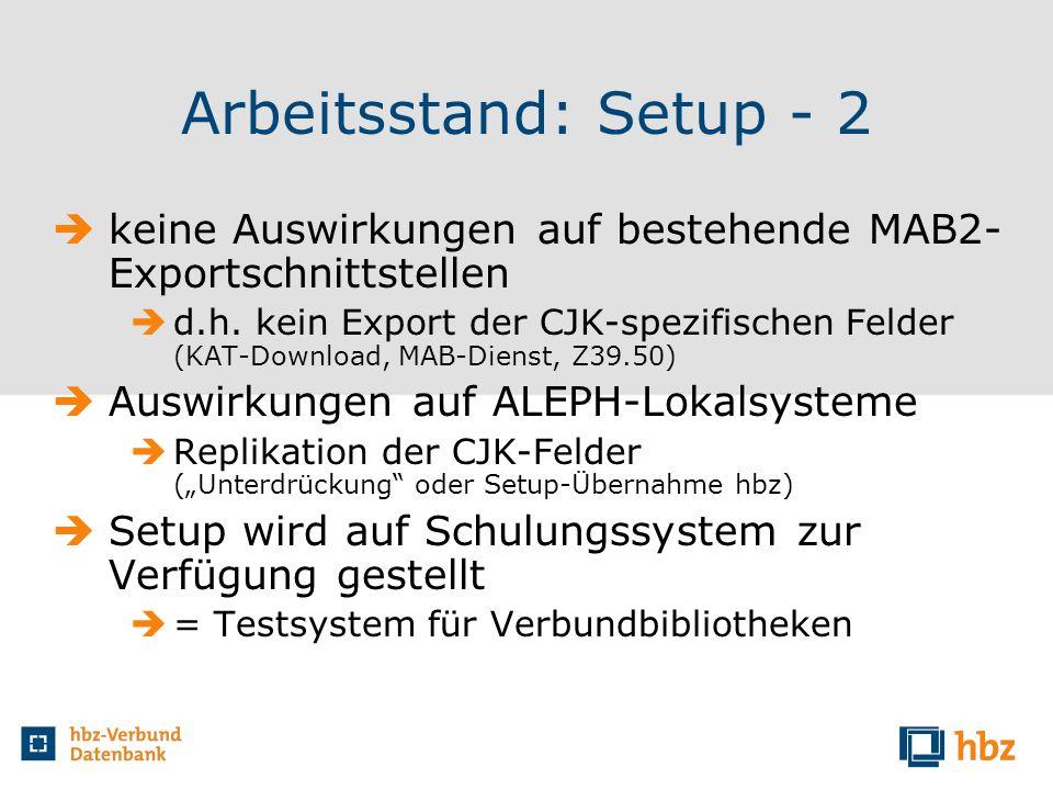 Arbeitsstand: Setup - 2 keine Auswirkungen auf bestehende MAB2- Exportschnittstellen d.h. kein Export der CJK-spezifischen Felder (KAT-Download, MAB-D