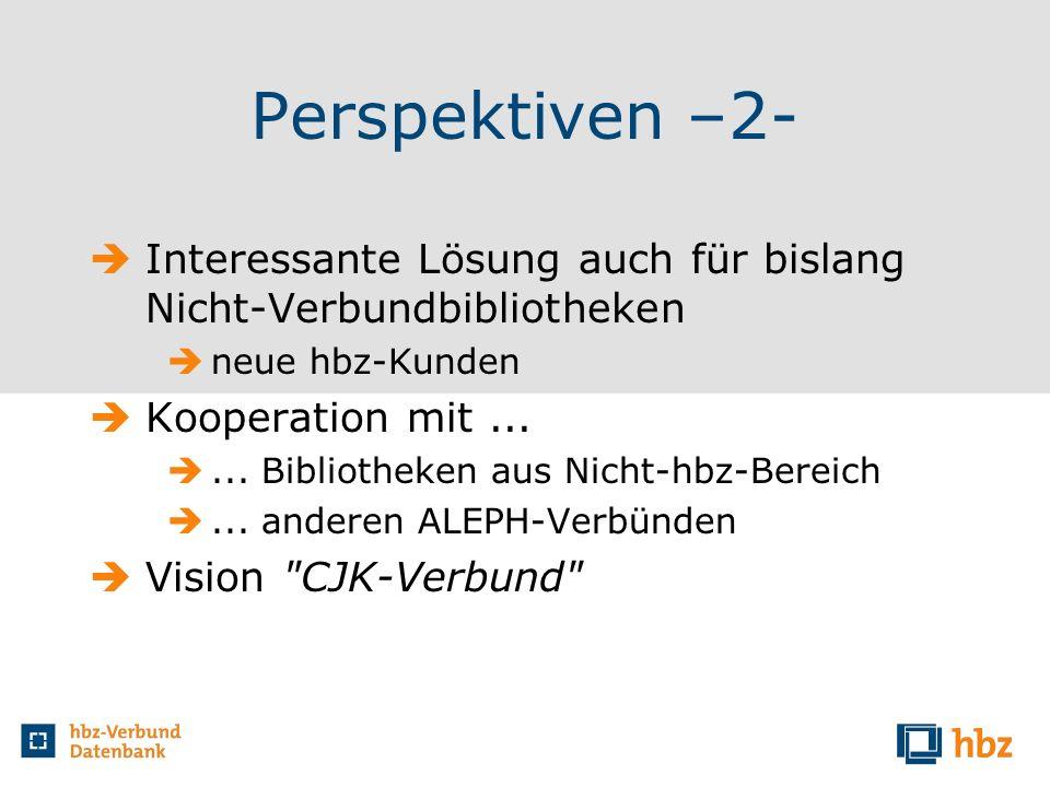 Perspektiven –2- Interessante Lösung auch für bislang Nicht-Verbundbibliotheken neue hbz-Kunden Kooperation mit...... Bibliotheken aus Nicht-hbz-Berei