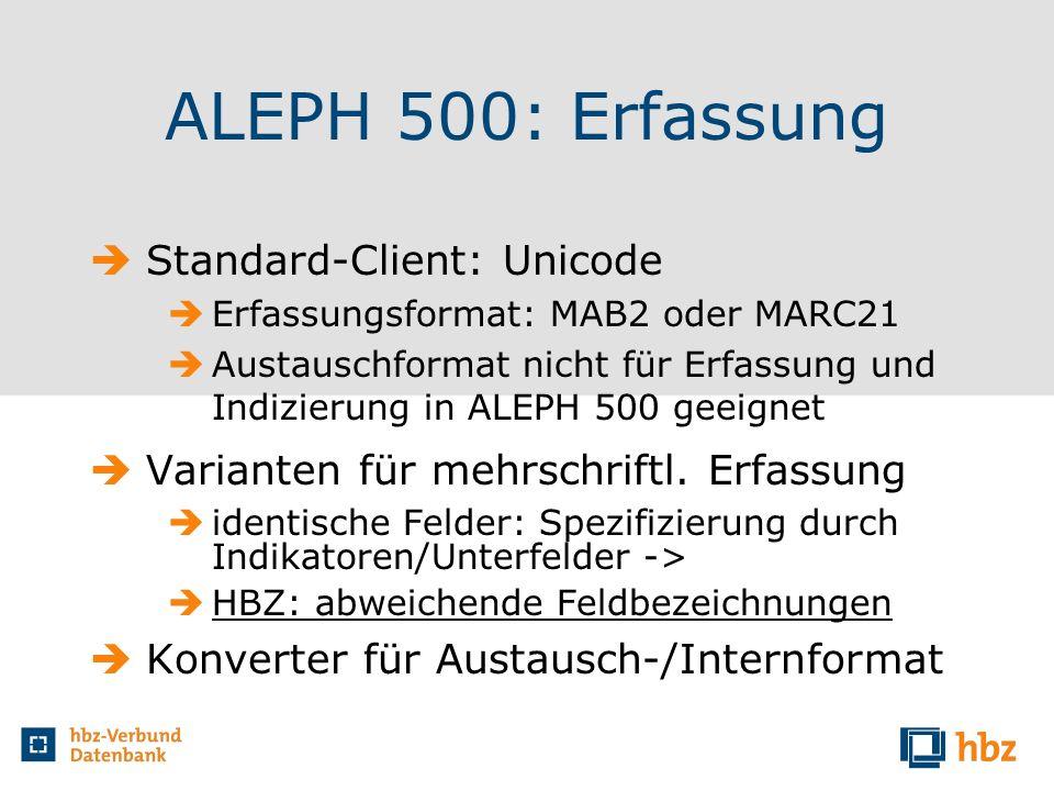 ALEPH 500: Erfassung Standard-Client: Unicode Erfassungsformat: MAB2 oder MARC21 Austauschformat nicht für Erfassung und Indizierung in ALEPH 500 geei